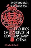 The Politics of Marriage in Contemporary China Elisabeth Croll