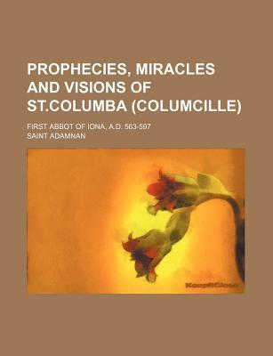 Prophecies, Miracles and Visions of St.Columba Adomnán of Iona