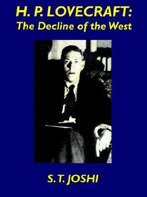 H.P. Lovecraft: The Decline of the West  by  S.T. Joshi