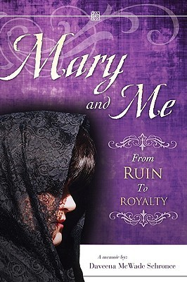 Mary and Me from Ruin to Royalty  by  Daveena Mcwade Schronce