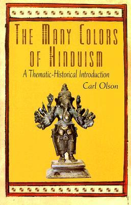 The Many Colors of Hinduism: A Thematic-Historical Introduction Carl Olson