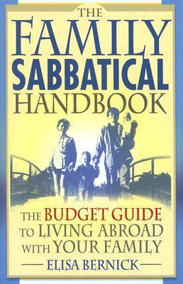The Family Sabbatical Handbook: The Budget Guide To Living Abroad With Your Family Elisa Bernick