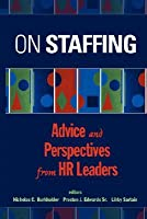 On Staffing: Advice and Perspectives from HR Leaders Nicholas C. Burkholder