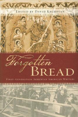 Forgotten Bread: First-Generation Armenian American Writers  by  David Kherdian