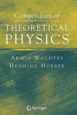 Compendium Of Theoretical Physics  by  Armin Wachter