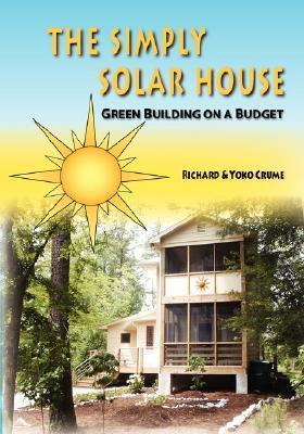 The Simply Solar House: Green Building on a Budget  by  Richard Crume