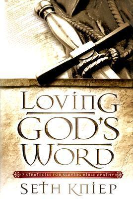 Loving Gods Word: 7 Strategies for Slaying Bible Apathy  by  Kniep, Seth