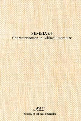 Semeia 63: Characterization in Biblical Literature Elizabeth Struthers Malbon