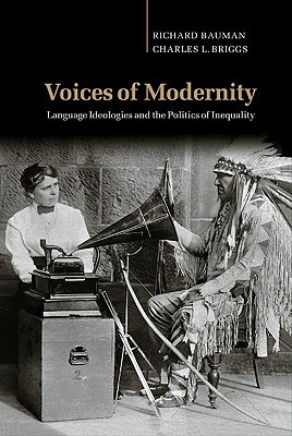 Voices of Modernity: Language Ideologies and the Politics of Inequality  by  Richard Bauman