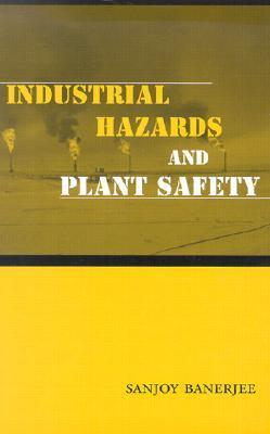 Industrial Hazards and Plant Safety  by  Sanjoy Banerjee