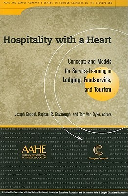 Hospitality with a Heart: Concepts and Models for Service-Learning in Lodging, Foodservice, and Tourism Joseph Koppel