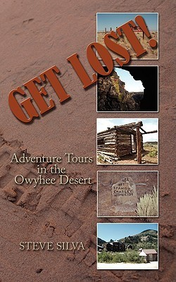 Get Lost!: Adventure Tours in the Owyhee Desert Steve Silva