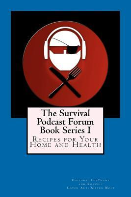 The Survival Podcast Forum Book Series I: Recipes for Your Home and Health Lvschant &. Roswell