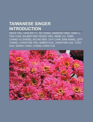 Taiwanese Singer Introduction: David Tao, Harlem Yu, Fei Xiang, Danson Tang, Gina Li, Tsai Chin, Wilber Pan, Peggy Hsu, Ren Liu, Tank Source Wikipedia