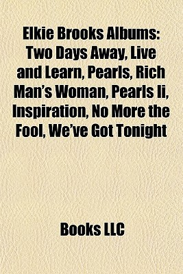 Elkie Brooks Albums: Two Days Away, Live and Learn, Pearls, Rich Mans Woman, Pearls II, Inspiration, No More the Fool, Weve Got Tonight  by  Books Group