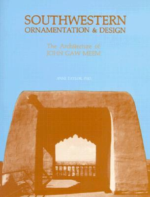 Southwestern Ornamentation & Design: The Architecture of John Gaw Meem Anne Taylor
