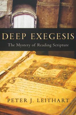 Deep Exegesis: The Mystery of Reading Scripture  by  Peter J. Leithart