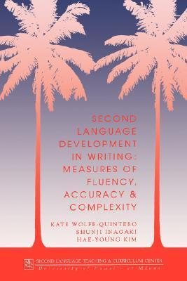 Second Language Development in Writing: Measures of Fluency, Accuracy, and Complexity Kate Wolfe-Quintero