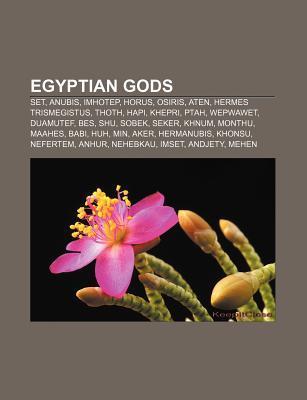 Egyptian Gods: Set, Anubis, Imhotep, Horus, Osiris, Aten, Hermes Trismegistus, Thoth, Hapi, Khepri, Ptah, Wepwawet, Duamutef, Bes, Sh Source Wikipedia
