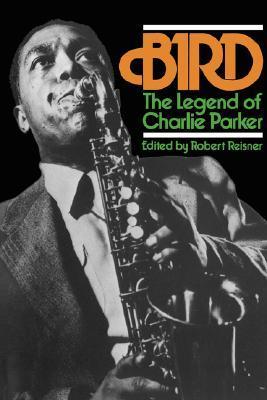 Bird: The Legend Of Charlie Parker  by  Robert G. Reisner
