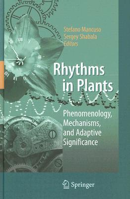 Rhythms In Plants: Phenomenology, Mechanisms, And Adaptive Significance S. Shabala