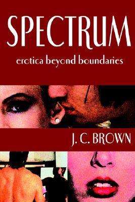 Spectrum: Erotica Beyond Boundaries  by  J.C. Brown