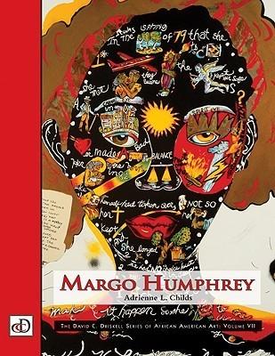 Margo Humphrey: The David C. Driskell Series of African American Art, Volume VII  by  Adrienne L. Childs