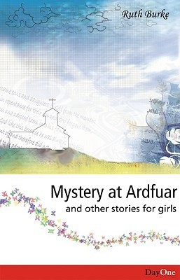 Mystery at Ardfuar and Other Stories for Girls  by  Ruth Burke