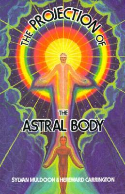 The Projection of the Astral Body Sylvan Muldoon