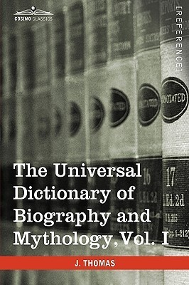 The Universal Dictionary of Biography and Mythology, Vol. I (in Four Volumes): A-Clu  by  Joseph Thomas