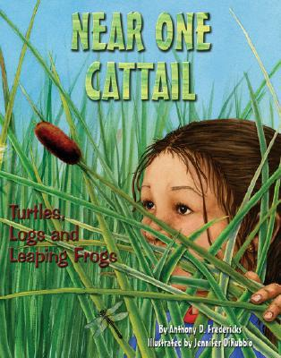 Near One Cattail: Turtles, Logs and Leaping Frogs  by  Anthony D. Fredericks