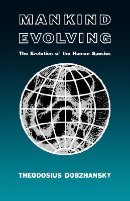 Mankind Evolving: The Evolution of the Human Species  by  Theodosius Dobzhansky