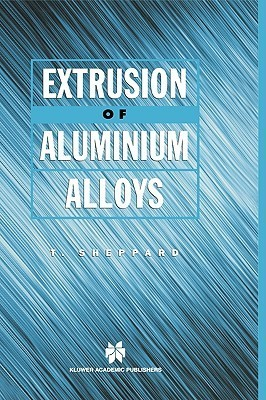 Extrusion of Aluminium Alloys  by  T. Sheppard