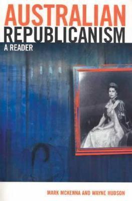 Australian Republicanism: A Reader Mark McKenna