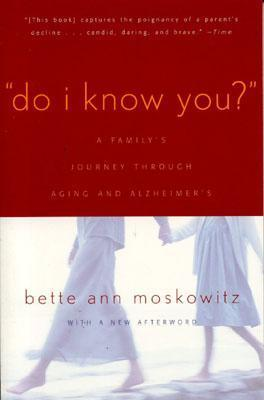 Do I Know You? A Familys Journey Through Aging And Alzheimers  by  Bette Ann Moskowitz