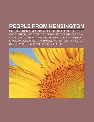 People from Kensington: Queen Victoria, Virginia Woolf, Beatrix Potter, G. K. Chesterton, Herbert Beerbohm Tree, Clarissa Eden  by  NOT A BOOK