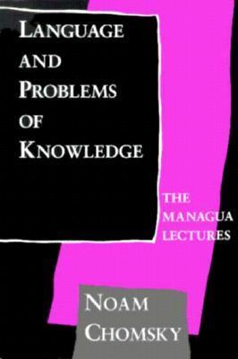 Language and Problems of Knowledge: The Managua Lectures  by  Noam Chomsky