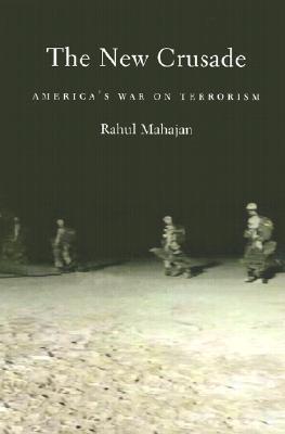 The New Crusade: Americas War on Terrorism Rahul Mahajan