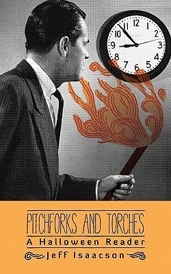 Pitchforks and Torches: A Halloween Reader  by  Jeff Isaacson