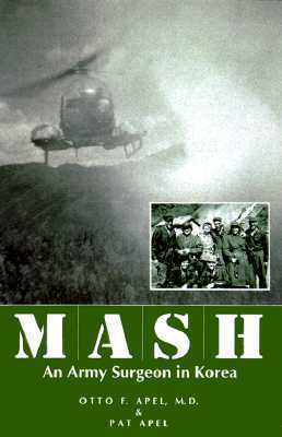 MASH: An Army Surgeon in Korea  by  Otto F. Apel