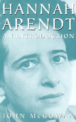 Hannah Arendt: An Introduction John McGowan