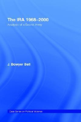 The IRA 1968-2000: Analysis of a Secret Army  by  J. Bowyer Bell