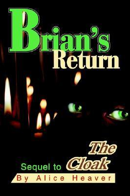 Brians Return: Sequel to the Cloak  by  Alice Heaver