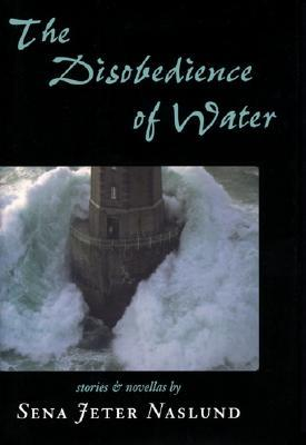 disobedience of water  by  Sena Jeter Naslund