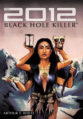The 2012 Black Hole Killer  by  Arthur T. White
