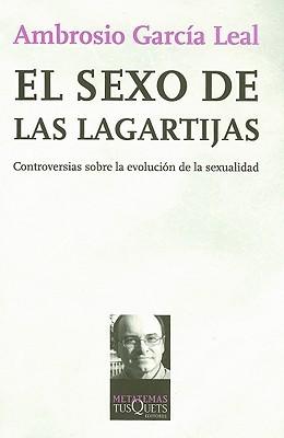 El Sexo de las Lagartijas: Controversias Sobre la Evolucion de la Sexualidad  by  Ambrosio Garcia Leal
