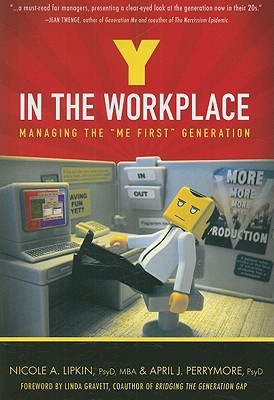 Y in the Workplace: Managing the Me First Generation  by  Nicole A. Lipkin