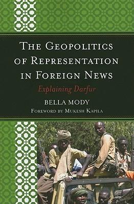 The Geopolitics of Representation in Foreign News: Explaining Darfur Bella Mody