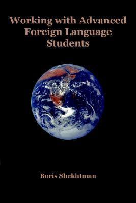 Working with Advanced Foreign Language Students Boris Shekhtman