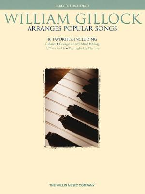 William Gillock Arranges Popular Songs: Early Intermediate Level  by  William Gillock